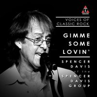 Gimme Some Lovin' (feat. Spencer Davis) — Voices Of Classic Rock