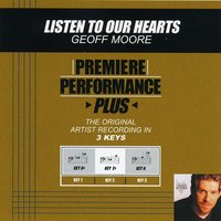 Listen To Our Hearts (Premiere Performance Plus Track) — Geoff Moore & The Distance