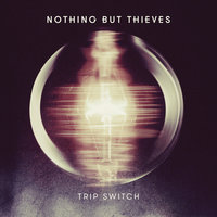 Trip Switch — Nothing But Thieves