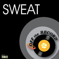 Sweat — Off The Record