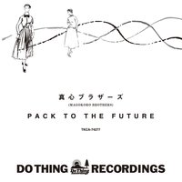 Pack to the Future — Magokoro Brothers