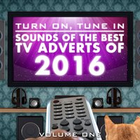 Turn on, Tune In - Sounds of the Best Tv Adverts of 2016 Vol. 1 — Various Composers