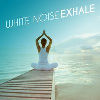 White Noise: Exhale — White Noise New Age Calming Music
