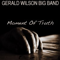 Moment of Truth — Gerald Wilson Big Band