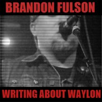 Writing About Waylon — Brandon Fulson