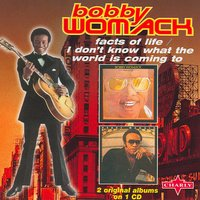 Facts Of Life / I Don't Know What The World Is Coming To — Bobby Womack