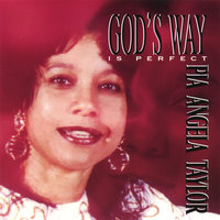 God's Way is Perfect — Pia Angela Taylor