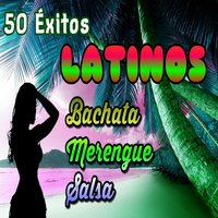50 Éxitos Latinos - Bachata, Merengue y Salsa — сборник