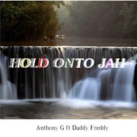 Hold Onto Jah (feat. Daddy Freddy) — Anthony G
