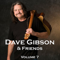 Dave Gibson & Friends, Volume 7 — Dave Gibson
