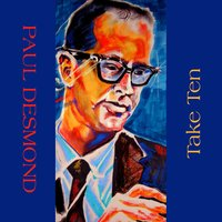 Paul Desmond: Take Ten — Paul Desmond