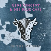 In The Middle — Gene Vincent & His Blue Caps