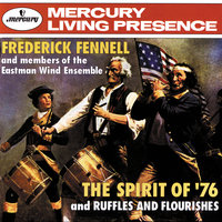 The Spirit of '76/Ruffles and Flourishes — Eastman Wind Ensemble, Frederick Fennell