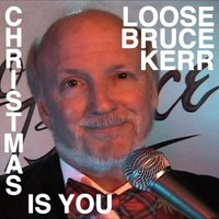 Christmas Is You — Loose Bruce Kerr
