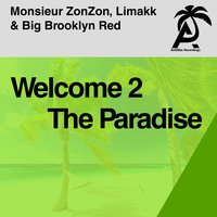 Welcome 2 the Paradise — Big Brooklyn Red, Monsieur ZonZon, Monsieur ZonZon, Limakk & Big Brooklyn Red, Limakk