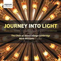 Journey Into Light: Music for Advent, Christmas, Epiphany and Candlemas — The Choir of Jesus College Cambridge