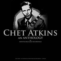 Chet Atkins - An Anthology by Montecarlo Jazz Recordings — Chet Atkins