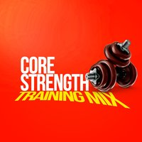 Core Strength Training Mix — Strength Training Music