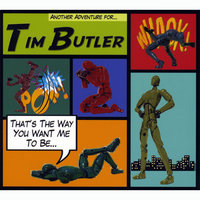 That's The Way You Want Me To Be — TIM BUTLER