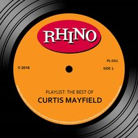 Playlist: The Best Of Curtis Mayfield — Curtis Mayfield