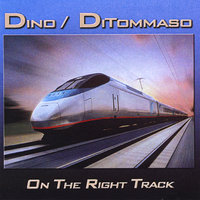 On the Right Track — Dino/ditommaso
