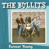 Forever Young — The Bullits