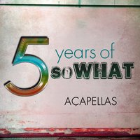 5 Years of Sowhat: Acapellas — сборник