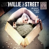 Drinkin Bout You — Willie 3rd Street