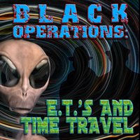 Black Operations: E.T.'s and Time Travel — O.h. Krill