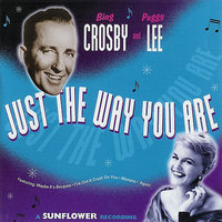 Just the Way You Are — Peggy Lee, Bing Crosby