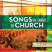 Songs That Changed The Church - CCM — сборник