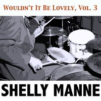 Wouldn't It Be Lovely, Vol. 3 — Shelly Manne