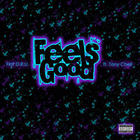 Feels Good (feat. Tony Chell) — First D.R.U.