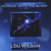 Runnin' With the Blues — Lou Wilson