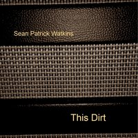 This Dirt — Sean Patrick Watkins