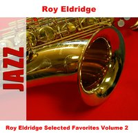 Roy Eldridge Selected Favorites Volume 2 — Roy Eldridge