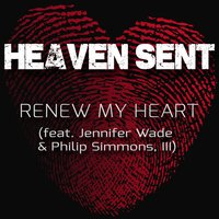 Renew My Heart — Heaven Sent, Jennifer Wade, Philip Simmons, III