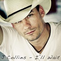 I'll Wait — J Collins