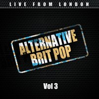 Alternative Brit Pop Vol. 3 — Live From London