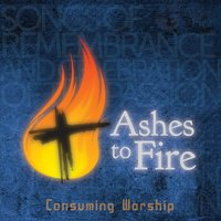 Ashes To Fire — Consuming Worship