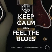 Keep Calm and Feel the Blues — сборник