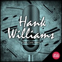 Cold, Cold Heart — Hank Williams