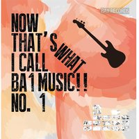 Now That's What I Call Ba1 Music!!, No. 1 — сборник