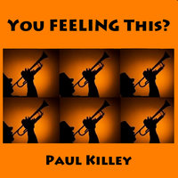 You Feeling This — Paul Killey