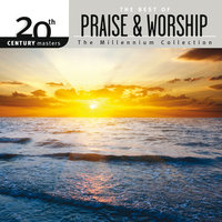 20th Century Masters - The Millennium Collection: The Best Of Praise & Worship — Worship Together