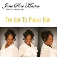 I've Got to Praise Him — Duranice Pace, June Pace Martin