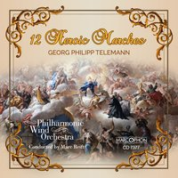 12 Heroic Marches — Marc Reift, Philharmonic Wind Orchestra Marc Reift, Philharmonic Wind Orchestra, Георг Филипп Телеман