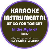 Let Go for Tonight (In the Style of Foxes) - Single — Karaoke All Hits