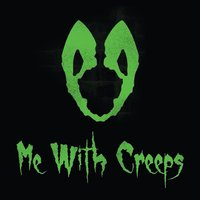 Me With Creeps — Me With Creeps