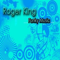 Funky Music — Roger King